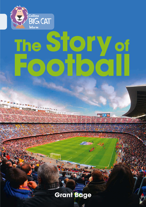 Collins Big Cat – The History of Football