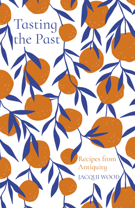 Tasting the Past: Recipes from Antiquity