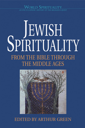 Jewish Spirituality: From the Bible Through the Middle Ages