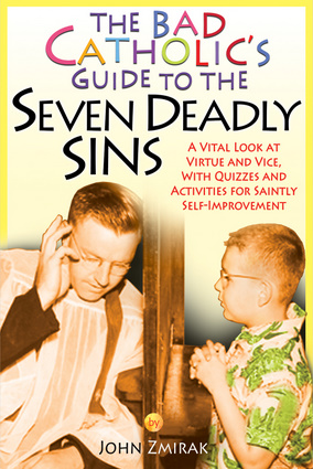 The Bad Catholic's Guide to the Seven Deadly Sins
