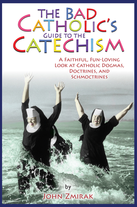 The Bad Catholic's Guide to the Catechism
