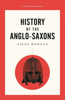 A Pocket Essentials Short History of the Anglo-Saxons