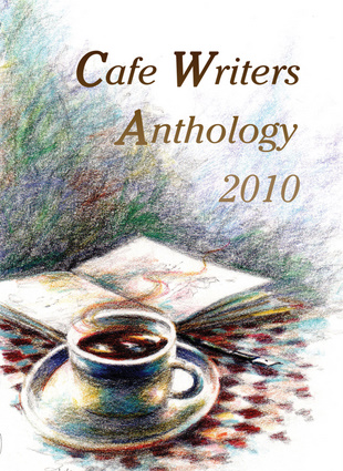 Cafe Writers Anthology 2010