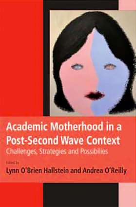 Academic Motherhood in a Post Second Wave Context