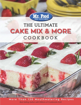 Mr. Food Test Kitchen The Ultimate Cake Mix & More Cookbook