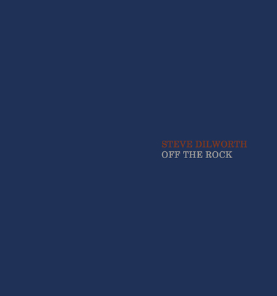 Steve Dilworth: Off The Rock