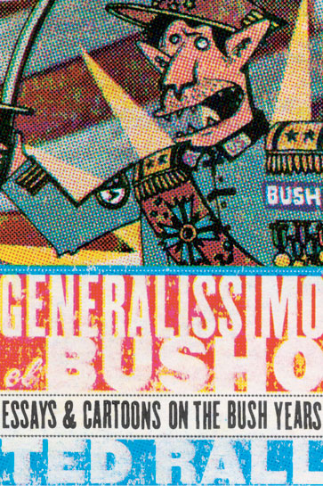 Generalissimo El Busho: Essays & Cartoons on the Bush Years