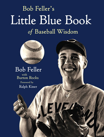 Bob Feller's Little Blue Book of Baseball Wisdom