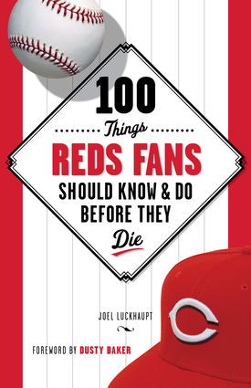 100 Things Reds Fans Should Know & Do Before They Die