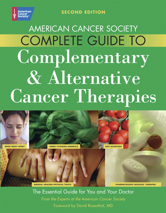 The American Cancer Society Complete Guide to Complementary & Alternative Cancer Therapies