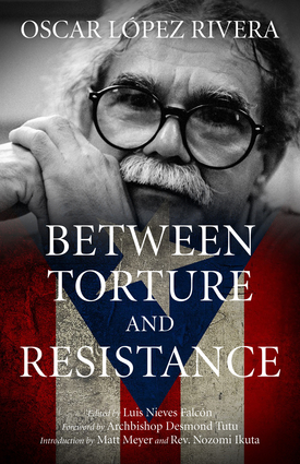 Oscar López Rivera: Between Torture and Resistance