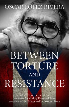 Oscar López Rivera: Between Torture and Resistance