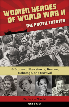 Women Heroes of World War IIâ€â€the Pacific Theater