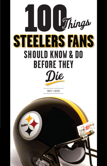 100 Things Steelers Fans Should Know & Do Before They Die