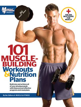 101 Muscle-Building Workouts & Nutrition Plans
