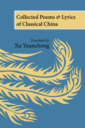 Collected Poems and Lyrics of Classical China: Translated by Xu Yuanchong