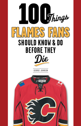 100 Things Flames Fans Should Know & Do Before They Die