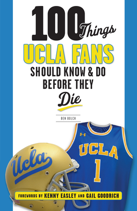 100 Things UCLA Fans Should Know & Do Before They Die