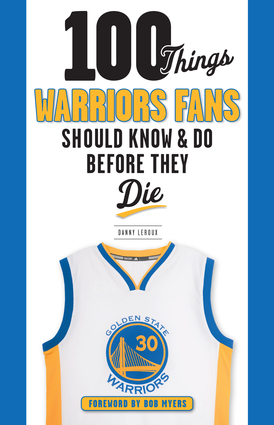 100 Things Warriors Fans Should Know & Do Before They Die