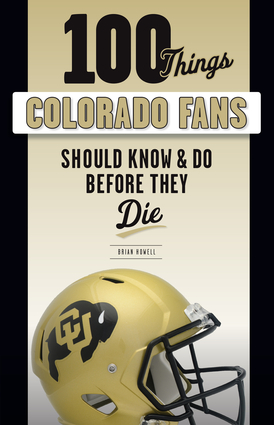100 Things Colorado Fans Should Know & Do Before They Die