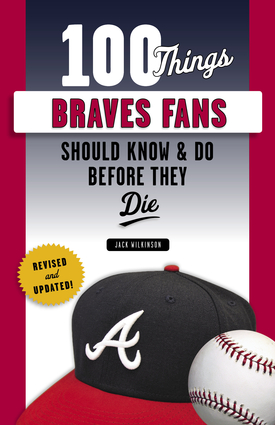 100 Things Braves Fans Should Know & Do Before They Die