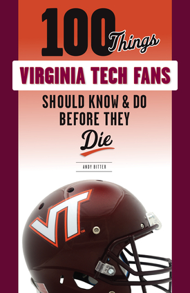 100 Things Virginia Tech Fans Should Know & Do Before They Die