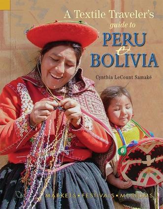 A Textile Traveler's Guide to Peru & Bolivia