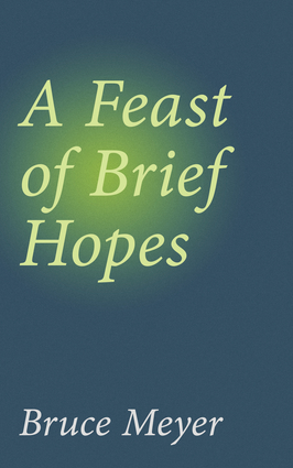 A Feast of Brief Hopes, A