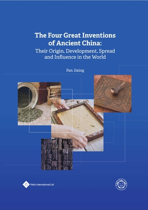 The Four Great Inventions of Ancient China: Their Origin, Development, Spread and Influence in the World