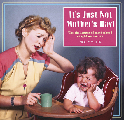 It's Just Not Mother's Day!
