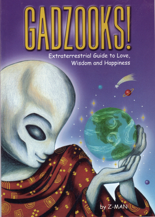 Gadzooks! Extraterrestrial Guide to Love, Wisdom, and Happiness