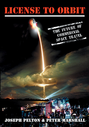 License to Orbit: The Future of Commercial Space Travel (Apogee Books Space Series) Joseph Pelton and Peter Marshall