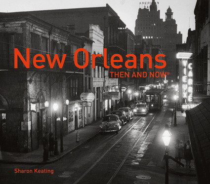 New Orleans: Then and Now®