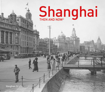 Shanghai Then and Now®
