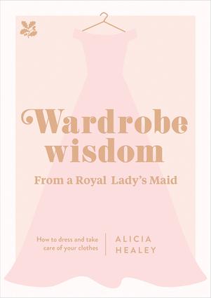 Wardrobe Wisdom from a Royal Lady's Maid