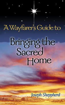 A Wayfarer's Guide to Bringing the Sacred Home