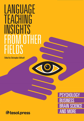 Language Teaching Insights From Other Fields: Psychology, Business, Brain Science, and More
