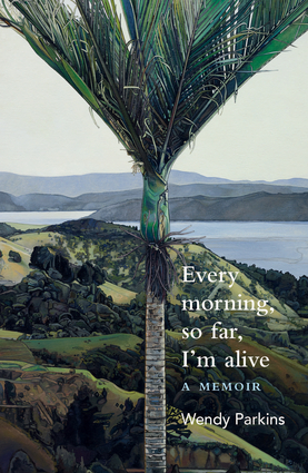 Every morning, so far, I'm alive
