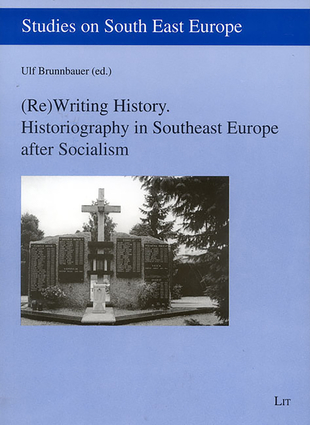 (Re)Writing History. Historiography in Southeast Europe after Socialism