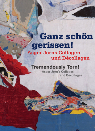Tremendously Torn! Asger Jorn's Collages and Décollages