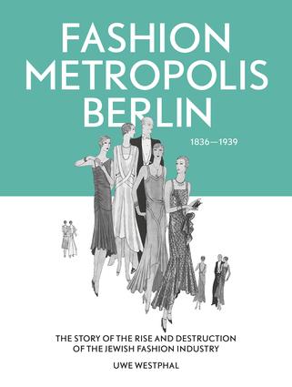 Fashion Metropolis Berlin 1836 – 1939