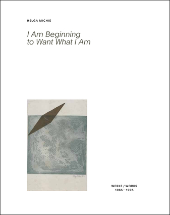 Helga Michie: I Am Beginning to Want What I Am