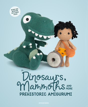 Dinosaurs, Mammoths and More Prehistoric Amigurumi