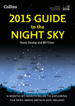 2015 Guide to the Night Sky: A Month-by-Month Guide to Exploring the Skies Above Britain and Ireland