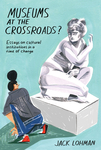 Museums at the Crossroads?