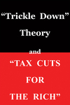 """Trickle Down Theory"" and ""Tax Cuts for the Rich"""