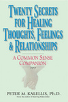 Twenty Secrets to Healing Thoughts, Feelings, & Relationships