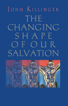 The Changing Shape of Our Salvation