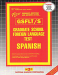 GRADUATE SCHOOL FOREIGN LANGUAGE TEST (GSFLT) / SPANISH