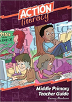 Action Literacy Middle Primary Teacher Guide